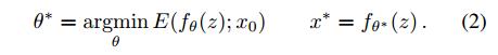 $\theta^*=argmin_\theta E(f_\theta(z); x_0),   x^*=f_{\theta^*}(z)$